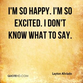 Layton Aliviado  - I'm so happy. I'm so excited. I don't know what to say.