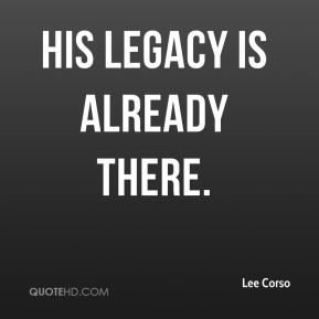His legacy is already there.