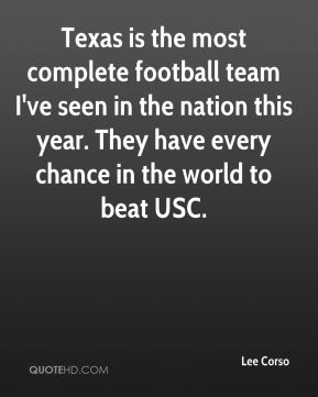 Texas is the most complete football team I've seen in the nation this year. They have every chance in the world to beat USC.