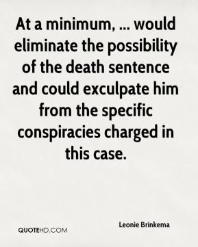 Leonie Brinkema  - At a minimum, ... would eliminate the possibility of the death sentence and could exculpate him from the specific conspiracies charged in this case.