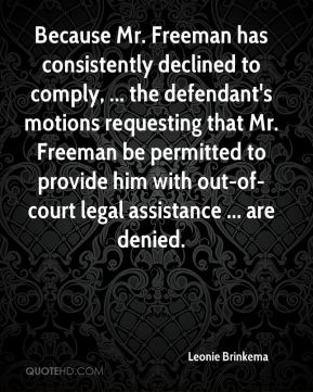 Leonie Brinkema  - Because Mr. Freeman has consistently declined to comply, ... the defendant's motions requesting that Mr. Freeman be permitted to provide him with out-of-court legal assistance ... are denied.