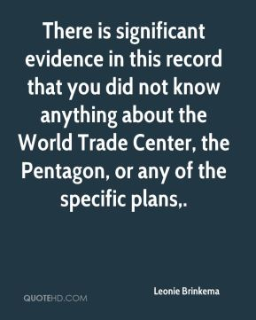 Leonie Brinkema  - There is significant evidence in this record that you did not know anything about the World Trade Center, the Pentagon, or any of the specific plans.