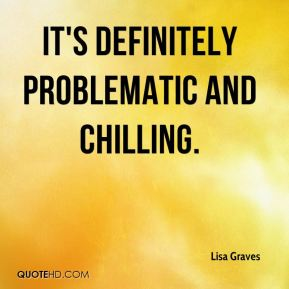Lisa Graves  - It's definitely problematic and chilling.