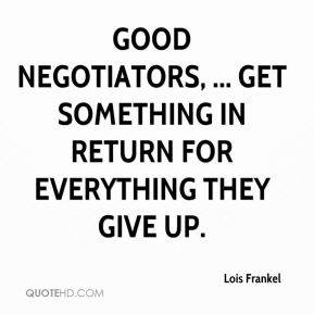 Good negotiators, ... get something in return for everything they give up.