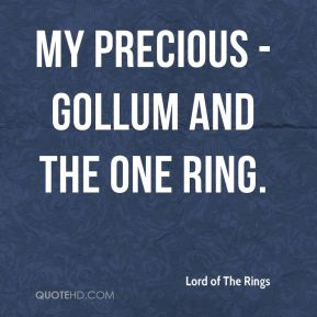 My Precious - Gollum and the One Ring.