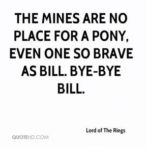 The mines are no place for a pony, even one so brave as Bill. Bye-bye Bill.