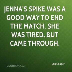 Jenna's spike was a good way to end the match. She was tired, but came through.