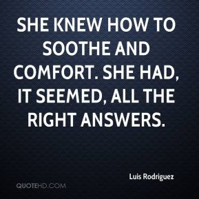 Luis Rodriguez  - She knew how to soothe and comfort. She had, it seemed, all the right answers.