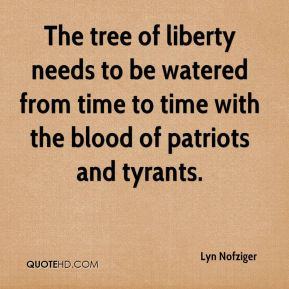 Lyn Nofziger - The tree of liberty needs to be watered from time to time with the blood of patriots and tyrants.