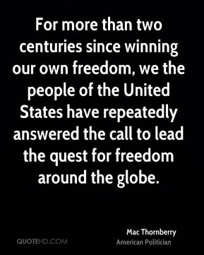 For more than two centuries since winning our own freedom, we the people of the United States have repeatedly answered the call to lead the quest for freedom around the globe.