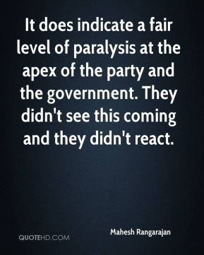 Mahesh Rangarajan  - It does indicate a fair level of paralysis at the apex of the party and the government. They didn't see this coming and they didn't react.