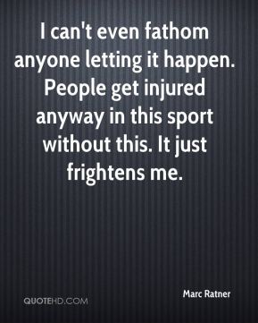 I can't even fathom anyone letting it happen. People get injured anyway in this sport without this. It just frightens me.