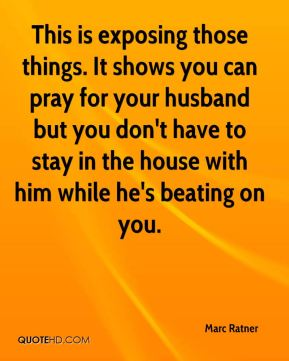 This is exposing those things. It shows you can pray for your husband but you don't have to stay in the house with him while he's beating on you.