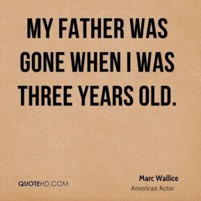 My father was gone when I was three years old.