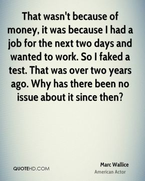 That wasn't because of money, it was because I had a job for the next two days and wanted to work. So I faked a test. That was over two years ago. Why has there been no issue about it since then?