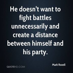 Mark Rozell  - He doesn't want to fight battles unnecessarily and create a distance between himself and his party.
