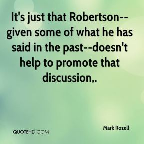 Mark Rozell  - It's just that Robertson--given some of what he has said in the past--doesn't help to promote that discussion.