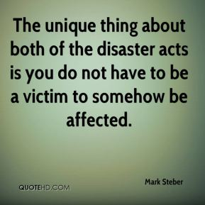 Mark Steber  - The unique thing about both of the disaster acts is you do not have to be a victim to somehow be affected.