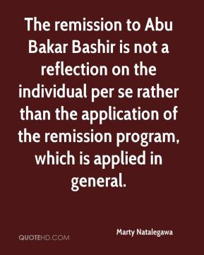 Marty Natalegawa  - The remission to Abu Bakar Bashir is not a reflection on the individual per se rather than the application of the remission program, which is applied in general.
