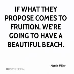 Marvin Miller  - If what they propose comes to fruition, we're going to have a beautiful beach.