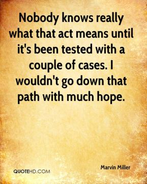 Marvin Miller  - Nobody knows really what that act means until it's been tested with a couple of cases. I wouldn't go down that path with much hope.