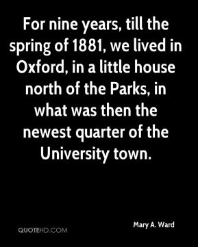 Mary A. Ward - For nine years, till the spring of 1881, we lived in Oxford, in a little house north of the Parks, in what was then the newest quarter of the University town.