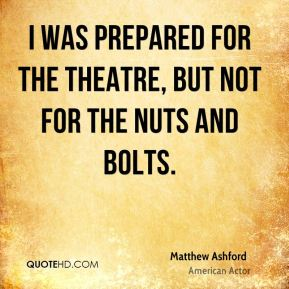 I was prepared for the theatre, but not for the nuts and bolts.