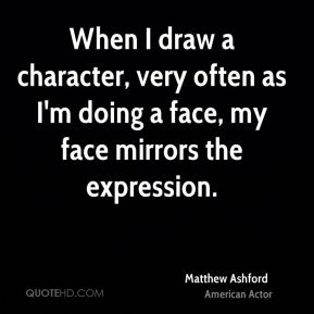 When I draw a character, very often as I'm doing a face, my face mirrors the expression.