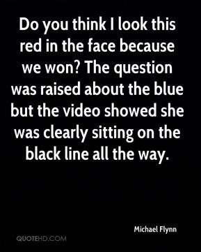 Do you think I look this red in the face because we won? The question was raised about the blue but the video showed she was clearly sitting on the black line all the way.