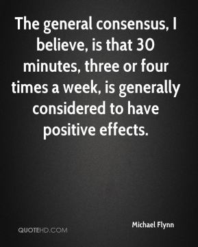 Michael Flynn  - The general consensus, I believe, is that 30 minutes, three or four times a week, is generally considered to have positive effects.