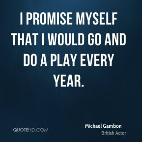 I promise myself that I would go and do a play every year.