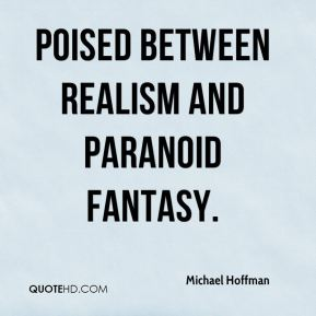 Michael Hoffman  - poised between realism and paranoid fantasy.