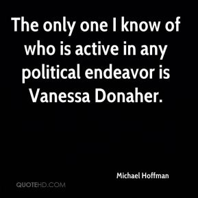 Michael Hoffman  - The only one I know of who is active in any political endeavor is Vanessa Donaher.