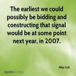 Mike Coll  - The earliest we could possibly be bidding and constructing that signal would be at some point next year, in 2007.