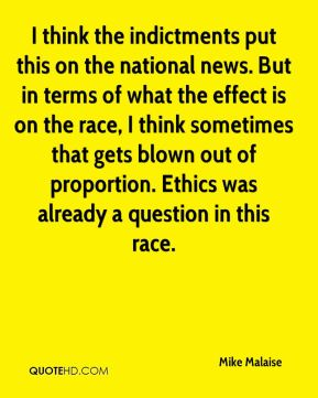 Mike Malaise  - I think the indictments put this on the national news. But in terms of what the effect is on the race, I think sometimes that gets blown out of proportion. Ethics was already a question in this race.
