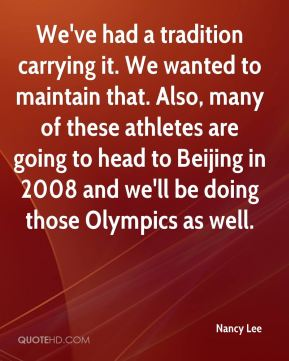 We've had a tradition carrying it. We wanted to maintain that. Also, many of these athletes are going to head to Beijing in 2008 and we'll be doing those Olympics as well.