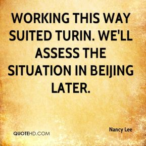 Nancy Lee  - Working this way suited Turin. We'll assess the situation in Beijing later.