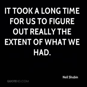 It took a long time for us to figure out really the extent of what we had.