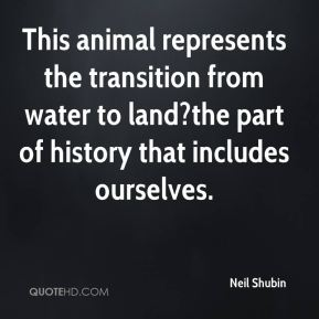 This animal represents the transition from water to land?the part of history that includes ourselves.