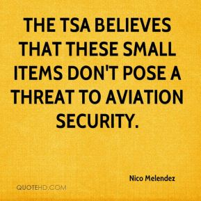 Nico Melendez  - The TSA believes that these small items don't pose a threat to aviation security.