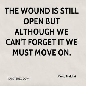Paolo Maldini  - The wound is still open but although we can't forget it we must move on.