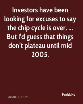 Patrick Ho  - Investors have been looking for excuses to say the chip cycle is over, ... But I'd guess that things don't plateau until mid 2005.