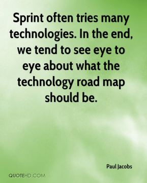 Paul Jacobs  - Sprint often tries many technologies. In the end, we tend to see eye to eye about what the technology road map should be.