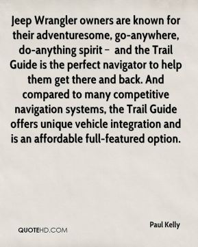 Jeep Wrangler owners are known for their adventuresome, go-anywhere, do-anything spirit – and the Trail Guide is the perfect navigator to help them get there and back. And compared to many competitive navigation systems, the Trail Guide offers unique vehicle integration and is an affordable full-featured option.