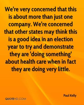 We're very concerned that this is about more than just one company. We're concerned that other states may think this is a good idea in an election year to try and demonstrate they are 'doing something' about health care when in fact they are doing very little.