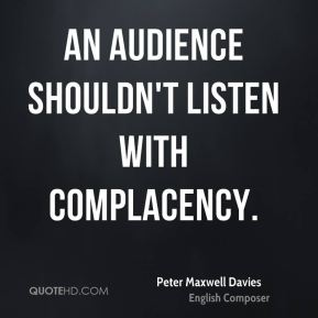 An audience shouldn't listen with complacency.