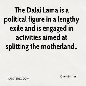 The Dalai Lama is a political figure in a lengthy exile and is engaged in activities aimed at splitting the motherland.