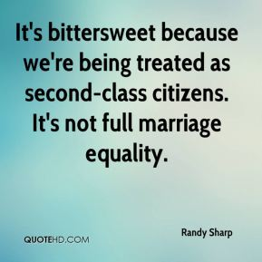 It's bittersweet because we're being treated as second-class citizens. It's not full marriage equality.