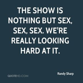 The show is nothing but sex, sex, sex. We're really looking hard at it.