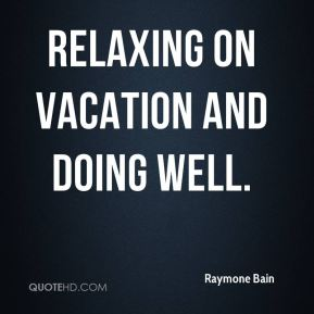 vacation and doing well   Vacation Quotes